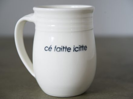 TASSE GROSSE CÉ FAITTE ICITTE